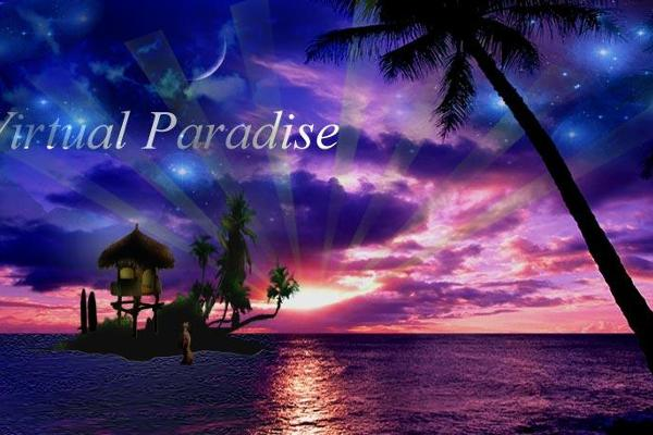 Virtual Paradise... the next best thing to reality